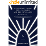 Multidimensional Consciousness And The New Earth: How To Master A Multidimensional Lifestyle