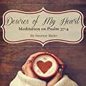 Desires of My Heart: Meditation on Psalm 37:4 (Volume 1) Audiobook by Heather Bixler Narrated by Adelle Drahos