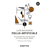 Follia artificiale. Riflessioni per la resistenza dell'intelligenza umana