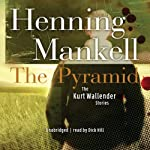 The Pyramid and Four Other Kurt Wallander Mysteries | Henning Mankell