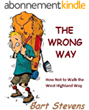 The Wrong Way: How Not to Walk the West Highland Way (English Edition)