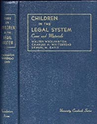 Cases and Materials on Children in the Legal System (University casebook series)