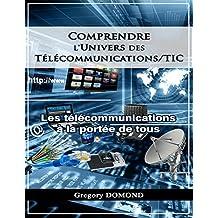 Comprendre l'Univers des Telecommunications/TIC:  Les Télécommunications à la portée de tous (French Edition)