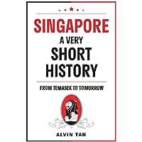 SINGAPORE: A VERY SHORT HISTORY: FROM TEMASEK TO TOMORROW