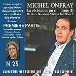 Contre-histoire de la philosophie 25.1: La resistance au nihilisme (1) de Bourdieu a Jankélévitch | Michel Onfray