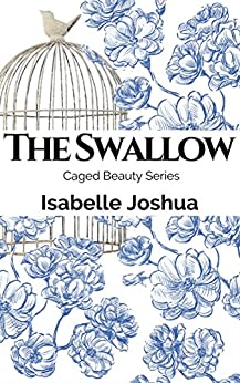 The Swallow (Caged Beauty Series Book 1) by [Joshua, Isabelle]