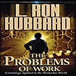 The Problems of Work: Scientology Applied to the Workaday World | L. Ron Hubbard