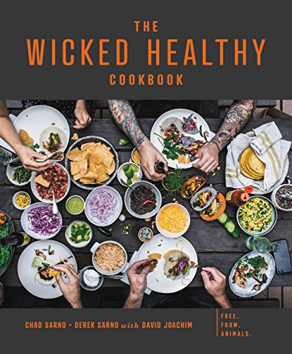 The Wicked Healthy Cookbook: Free. From. Animals. by Chad Sarno, Derek Sarno