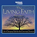 The Living Faith Series: Life-Changing Tools for the Growing Christian | Bill Hybels,Haddon Robinson,Luis Palau,D. James Kennedy,Stuart Briscoe,O. S. Guiness,Ravi Zacharias