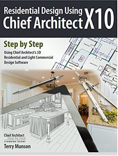 Residential Design Using Chief Architect X10 Terry Munson 9780692135938 Amazon Com Books