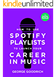 How to Use Spotify Playlists to Launch Your Career in Music (English Edition)