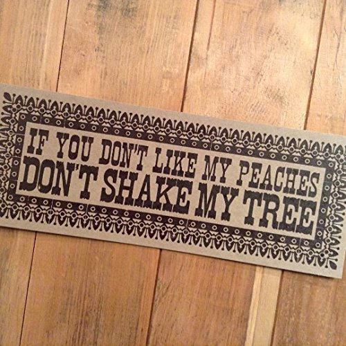Amazon com: If You Don't Like My Peaches Don't Shake My Tree
