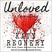 Unloved, a love story Audiobook by Katy Regnery Narrated by Joe Arden, Maxine Mitchell