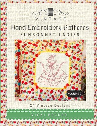 Vintage Hand Embroidery Patterns Sunbonnet Ladies: 24 Authentic Vintage Designs (Volume 2)