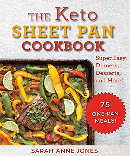 The Keto Sheet Pan Cookbook: Super Easy Dinners, Desserts, and More by Sarah Anne Jones