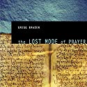 The Lost Mode of Prayer Speech by Gregg Braden Narrated by Gregg Braden
