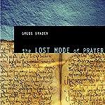 The Lost Mode of Prayer | Gregg Braden