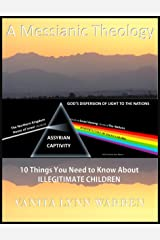 A Messianic Theology: 10 Things You Need to Know About Illegitimate Children Kindle Edition