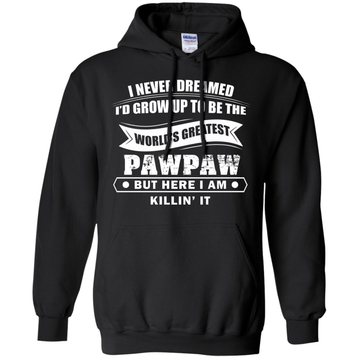 Paw Paw Gift I Never Dreamed I/'D Be A.. - Unisex Shirt Paw Paw..