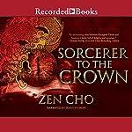 Sorcerer to the Crown: A Sorcerer Royal Novel | Zen Cho