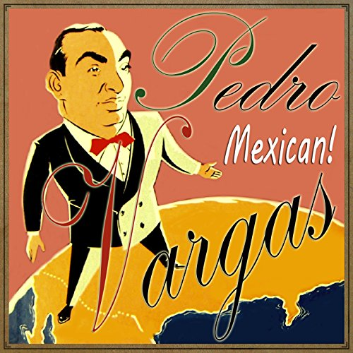 Stream or buy for $9.99 · Pedro Vargas, Mexican!