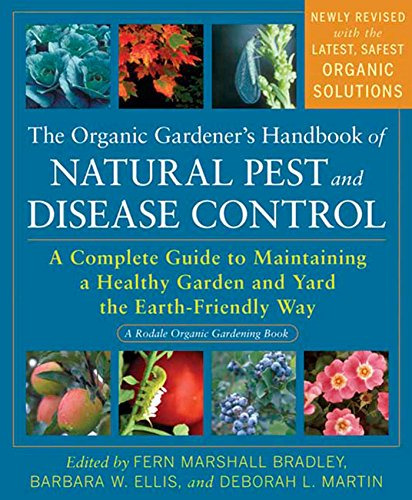 The Organic Gardener's Handbook of Natural Pest and Disease Control: A Complete Guide to Maintaining a Healthy Garden and Yard the Earth-Friendly Way (Rodale Organic -