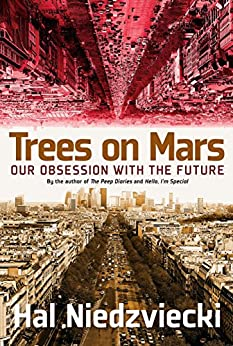 Trees on Mars: Our Obsession with the Future by [Niedzviecki, Hal]