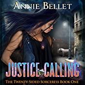 Justice Calling: The Twenty-Sided Sorceress, Book 1 | Annie Bellet