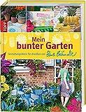 Mein bunter Garten: Gestaltungsideen für draußen von Bine Brändle