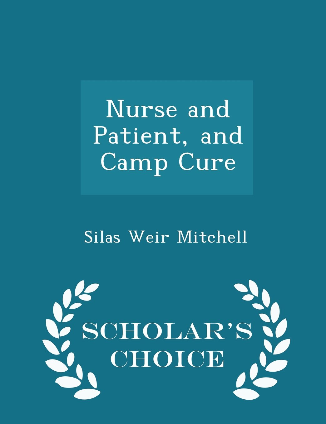 Read Online Nurse and Patient, and Camp Cure - Scholar's Choice Edition ebook