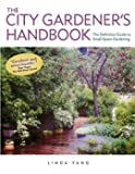 The City Gardener's Handbook: The Definitive Guide to Small Space Gardening