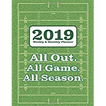 2019 Weekly & Monthly Planner - All Out. All Game. All Season.: Football Field Motivational Cover Design - 12 Month 53 Week Planner Notebook from 2019 to 2020 - (Holidays Included)