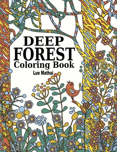 Deep Forest Coloring Book: Coloring Adventure of Beautiful Doodle Patterns of Forest Scenery and Nature: Therapy Trees, Flowers, Birds, Wildlife and ... Book, Adult Coloring Book Forest) (Volume 1) ()