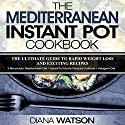 The Mediterranean Instant Pot Cookbook: The Ultimate Guide to Rapid Weight Loss with Exciting Recipes Audiobook by Diana Watson Narrated by Robin Roach
