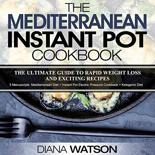 The Mediterranean Instant Pot Cookbook: The Ultimate Guide to Rapid Weight Loss with Exciting Recipes by Diana Watson