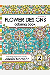 Flower Designs Coloring Book: An Adult Coloring Book for Stress-Relief, Relaxation, Meditation and Creativity (Volume 2) (Jenean Morrison Adult Coloring Books) Paperback