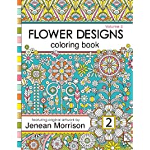 Flower Designs Coloring Book: An Adult Coloring Book for Stress-Relief, Relaxation, Meditation and Creativity (Volume 2) (Jenean Morrison Adult Coloring Books)