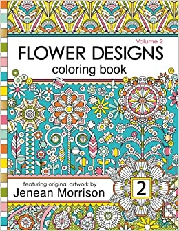 flower designs coloring book an adult coloring book for stress relief relaxation meditation and creativity volume 2 jenean morrison adult coloring