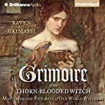 Grimoire of the Thorn-Blooded Witch: Mastering the Five Arts of Old World Witchery | Raven Grimassi