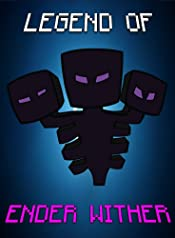 Minecraft: Legend Of EnderWither (ENDVENTURES SERIES Book 35)
