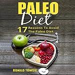 Paleo Diet: 17 Reasons to Avoid the Paleo Diet | Ronald Towdie