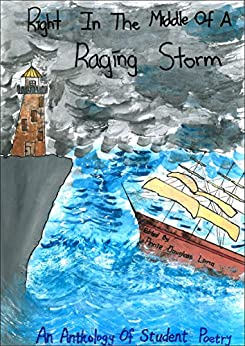 Right in the Middle of a Raging Storm (Student Poetry Anthologies Book 6) by [Douglass Lima, Annie]