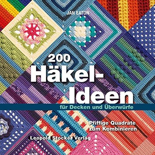200 Häkel-Ideen für Decken und Überwürfe: Pfiffige Quadrate zum ...