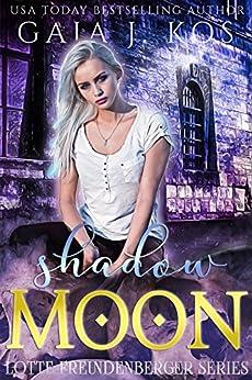 Shadow Moon (Lotte Freundenberger Series Book 1) by [Kos, Gaja J.]