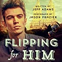 Flipping for Him Audiobook by Jeff Adams Narrated by Jason Frazier