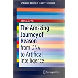 The Amazing Journey of Reason: from DNA to Artificial Intelligence (SpringerBriefs in Computer Science)