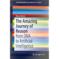 The Amazing Journey of Reason: from DNA to Artificial Intelligence (SpringerBriefs in Computer Science) (English Edition)