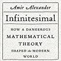 Infinitesimal: How a Dangerous Mathematical Theory Shaped the Modern World Audiobook by Amir Alexander Narrated by Ira Rosenberg