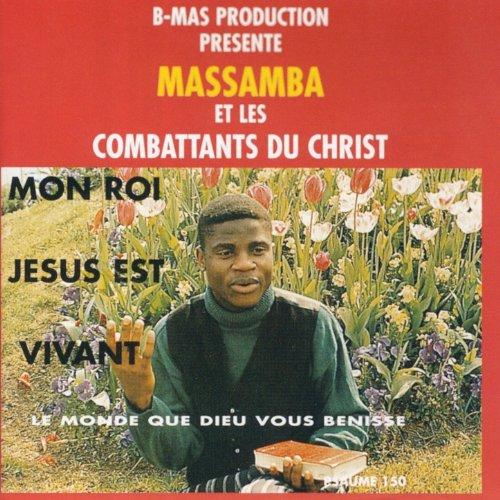 mon roi jesus est vivant by massamba et les combattants du. Black Bedroom Furniture Sets. Home Design Ideas