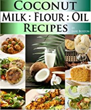 Coconut Milk Recipes, Paleo Coconut Oil & Flour Recipes. Low Carb Paleo, Allergy Free, Dairy Free and Gluten Free Recipes (Paleo Recipes: Paleo Recipes ... Dinner & Desserts Recipe Book Book 3)
